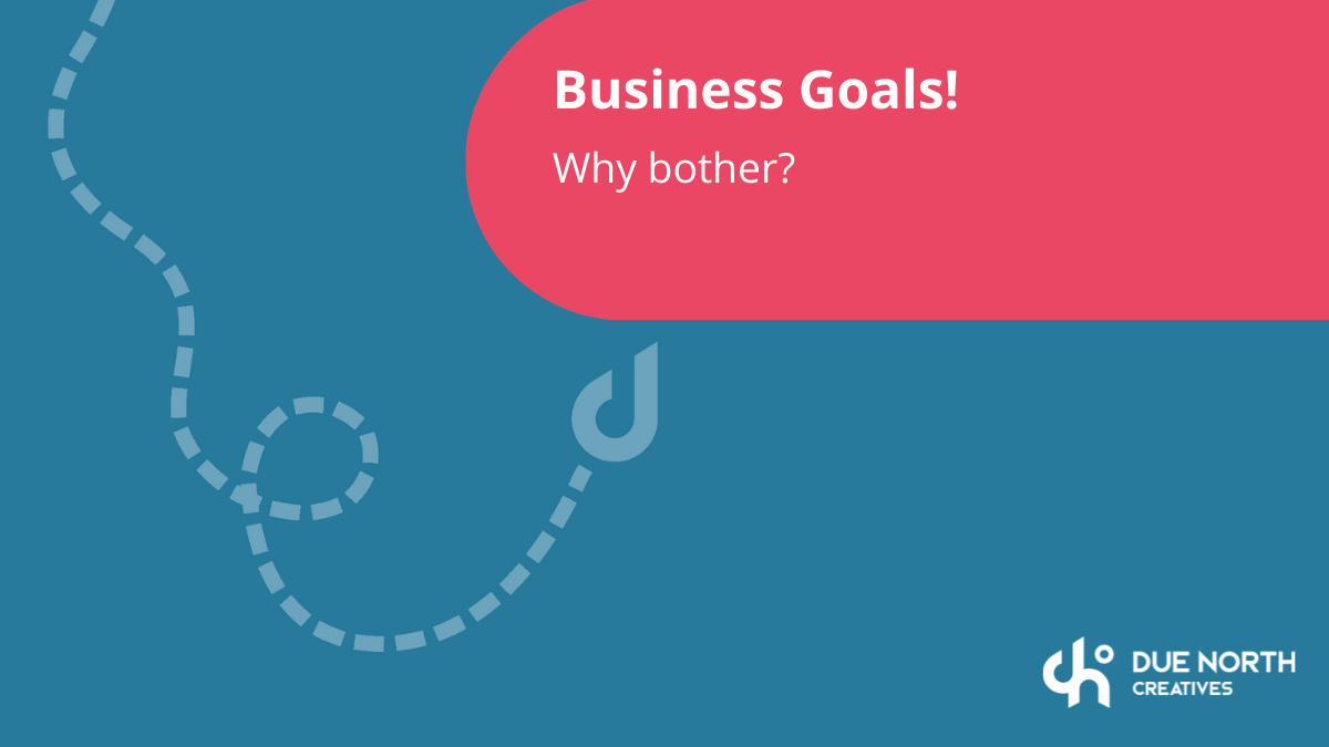 Business goals - why bother?