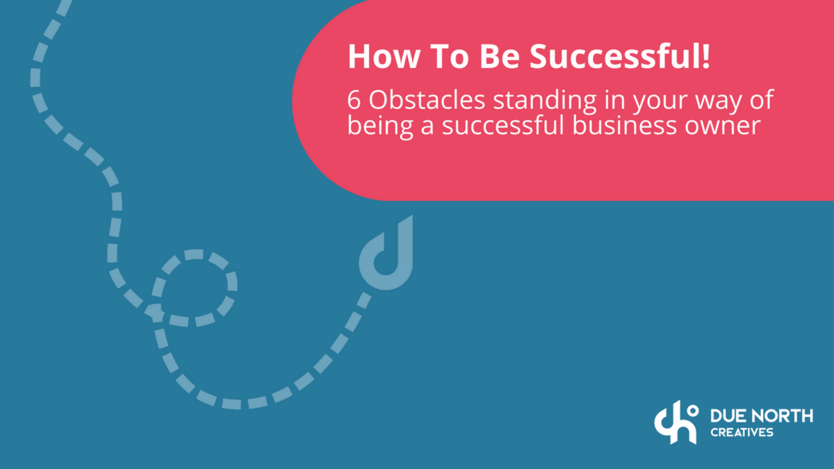 How to be successful - 6 obstacles standing in your way
